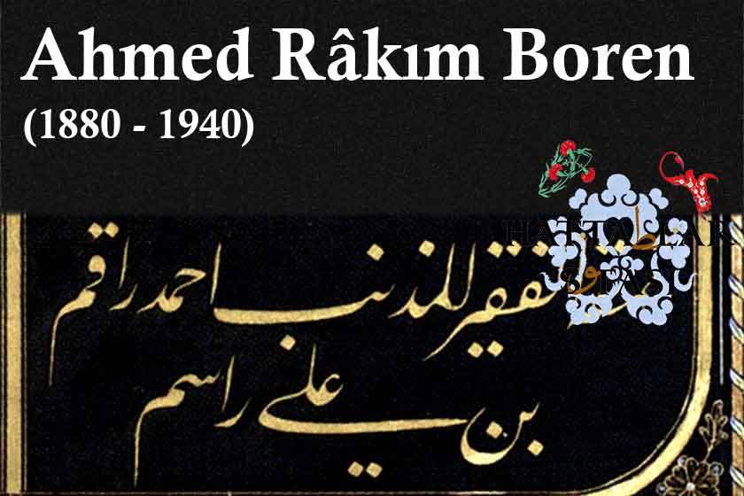 Hattat Ahmed Rakım Boren, Hayatı ve Eserleri