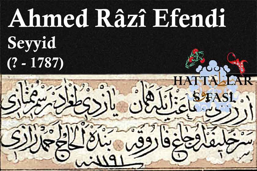 Hattat Seyyid Ahmed Razi Efendi, Hayatı ve Eserleri