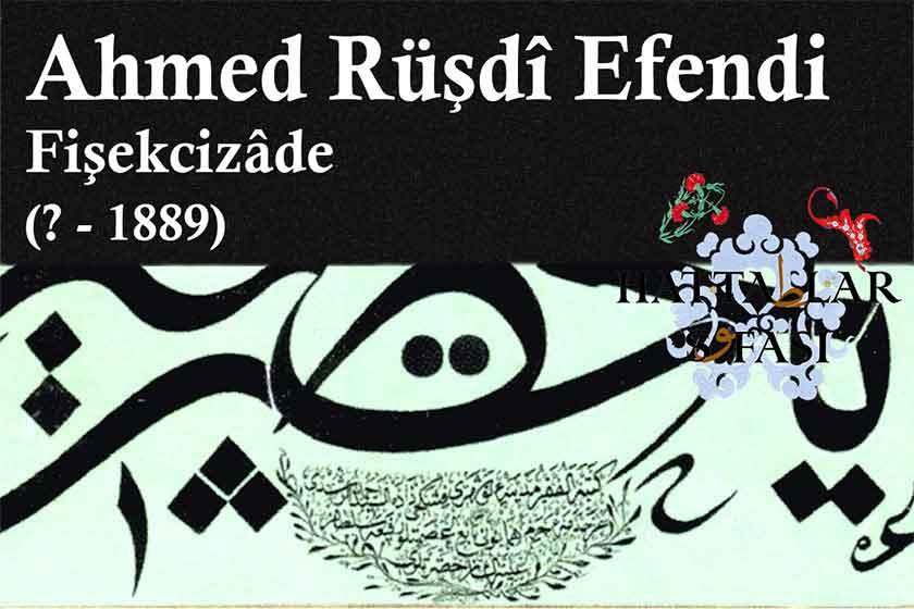 Hattat Fişekçizade Ahmed Rüştü Efendi, Hayatı ve Eserleri
