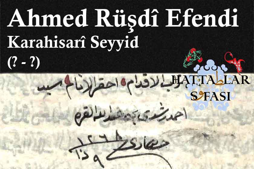 Hattat Karahisarlı Seyyid Ahmed Rüştü Efendi, Hayatı ve Eserleri