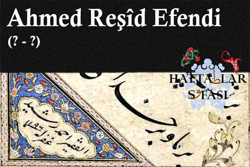 Hattat Ahmed Reşit Efendi, Hayatı ve Eserleri