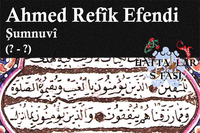 Hattat Şumnulu Ahmed Refik Efendi, Hayatı ve Eserleri