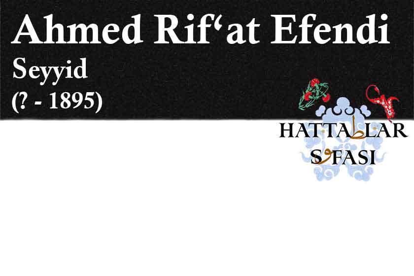 Hattat Ahmed Rifat Efendi, Hayatı ve Eserleri