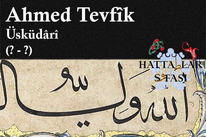 Hattat Üsküdarlı Ahmed Tevfik Efendi, Hayatı ve Eserleri