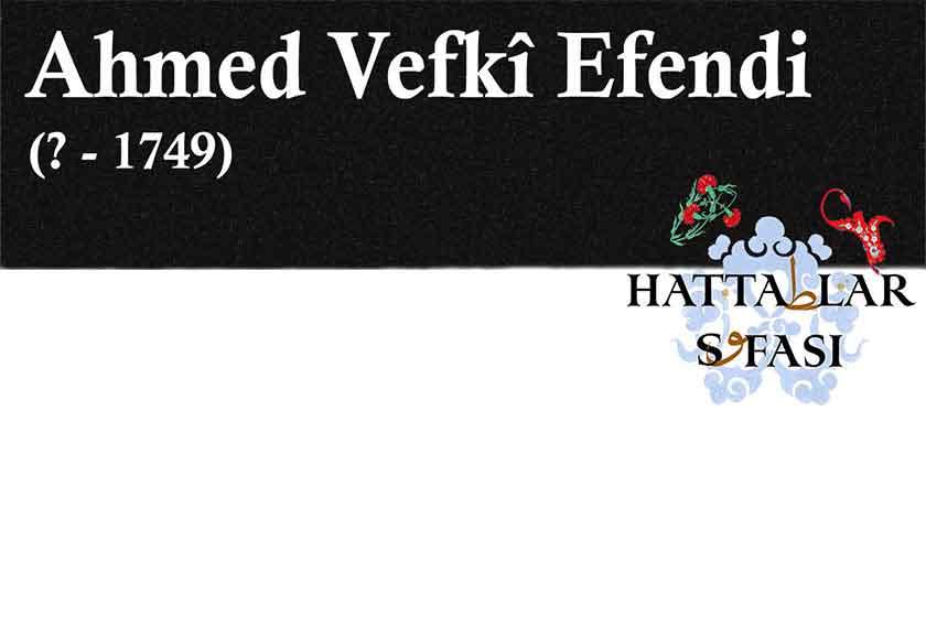 Hattat Ahmed Vefki Efendi, Hayatı ve Eserleri