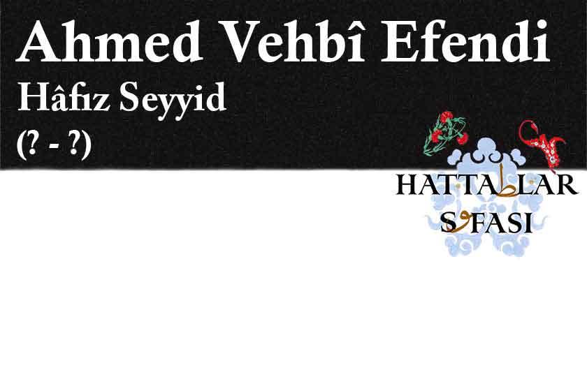 Hattat Hafız Seyyid Ahmed Vehbi Efendi, Hayatı ve Eserleri