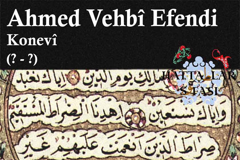 Hattat Konyalı Ahmed Vehbi Efendi, Hayatı ve Eserleri