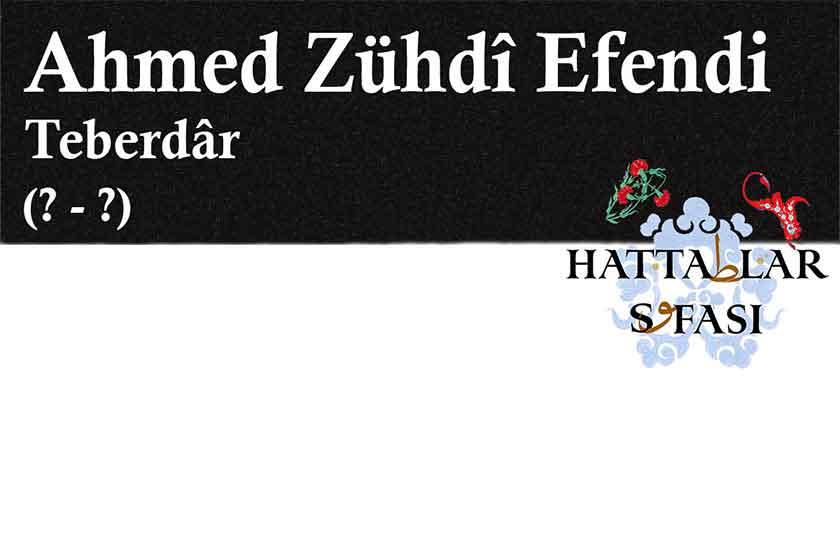 Hattat Teberdar Ahmed Zühtü Efendi, Hayatı ve Eserleri