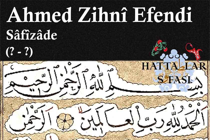 Hattat Safizade Ahmed Zihni Efendi, Hayatı ve Eserleri