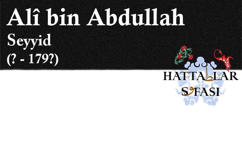 Hattat Seyyid Ali bin Abdullah, Hayatı ve Eserleri