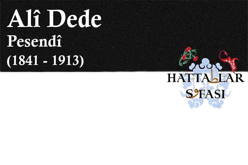 Hattat Pesendi Ali Dede, Hayatı ve Eserleri