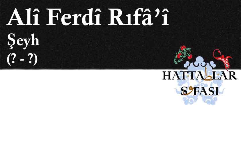 Hattat Şeyh Ali Ferdi Rifai, Hayatı ve Eserleri