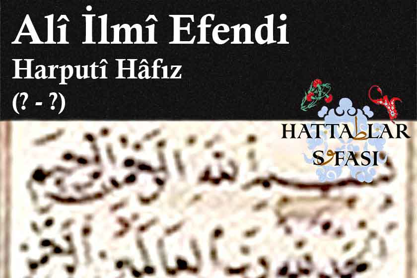 Hattat Harputlu Hafız Ali İlmi Efendi, Hayatı ve Eserleri