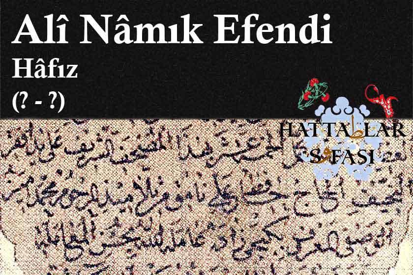 Hattat Hafız Ali Namık Efendi, Hayatı ve Eserleri
