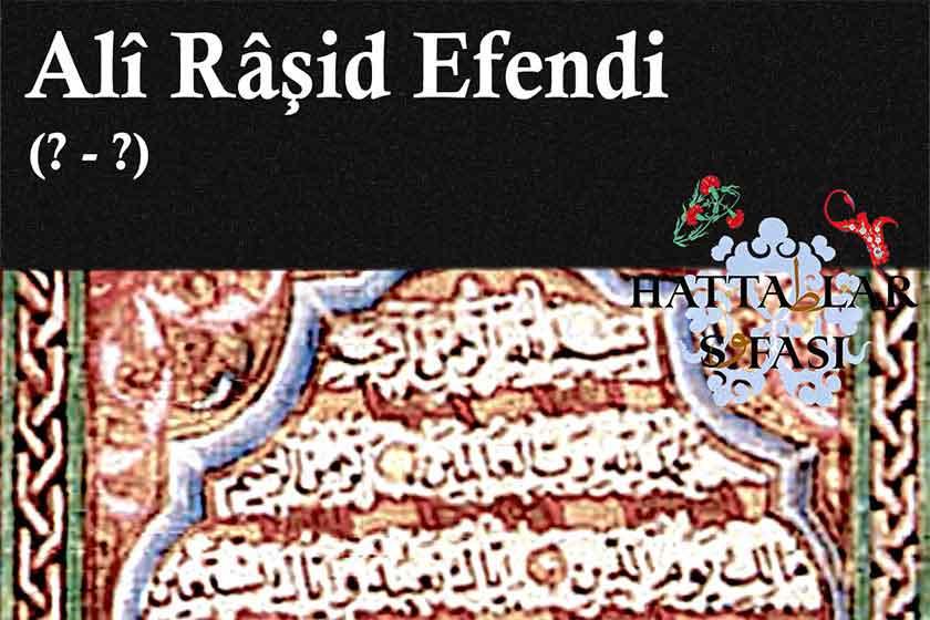 Hattat Ali Raşit Efendi, Hayatı ve Eserleri