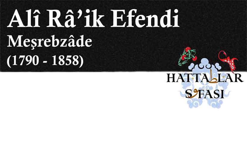 Hattat Meşrebzade Ali Raik Efendi, Hayatı ve Eserleri