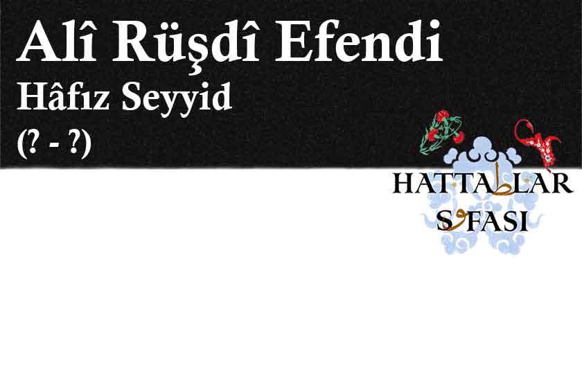 Hattat Hafız Seyyid Ali Rüştü Efendi, Hayatı ve Eserleri