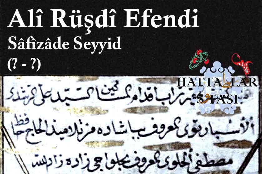 Hattat Safizade Seyyid Ali Rüştü Efendi, Hayatı ve Eserleri