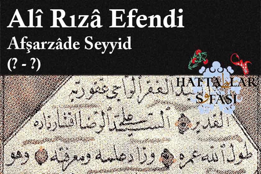 Hattat Afşarzade Seyyid Ali Rıza Efendi, Hayatı ve Eserleri