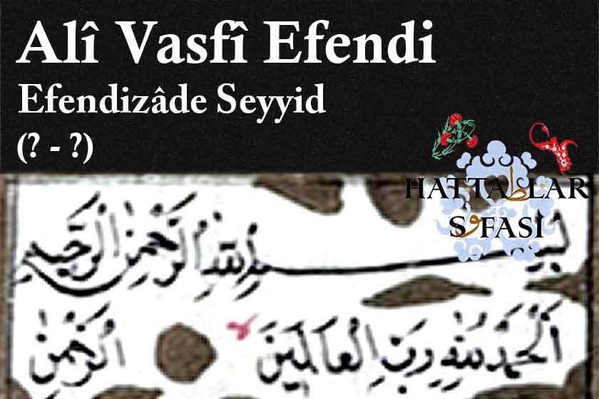 Hattat Efendizade Seyyid Ali Vasfi Efendi, Hayatı ve Eserleri