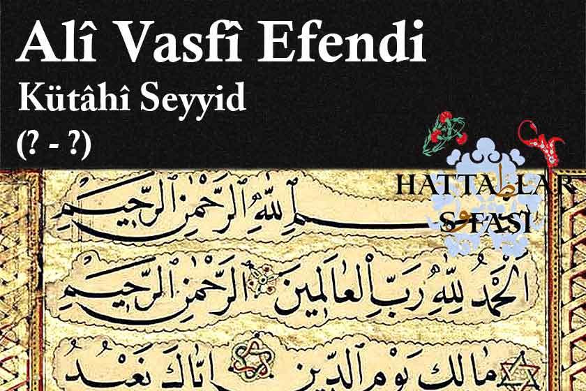 Hattat Kütahyalı Seyyid Ali Vasfi Efendi, Hayatı ve Eserleri