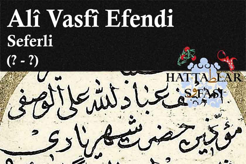 Hattat Seferli Ali Vasfi Efendi, Hayatı ve Eserleri