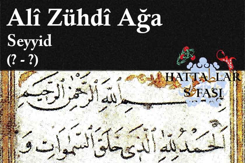 Hattat Seyyid Ali Zühtü Ağa, Hayatı ve Eserleri