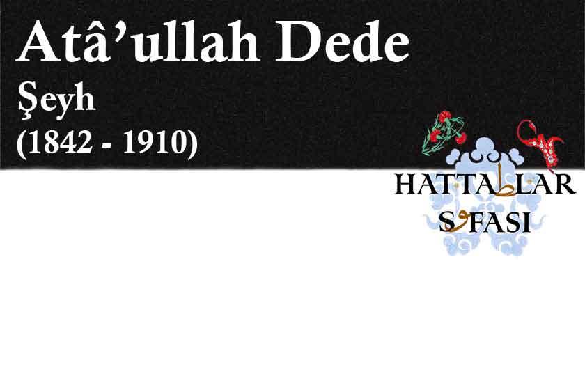 Hattat Şeyh Atatullah Dede, Hayatı ve Eserleri