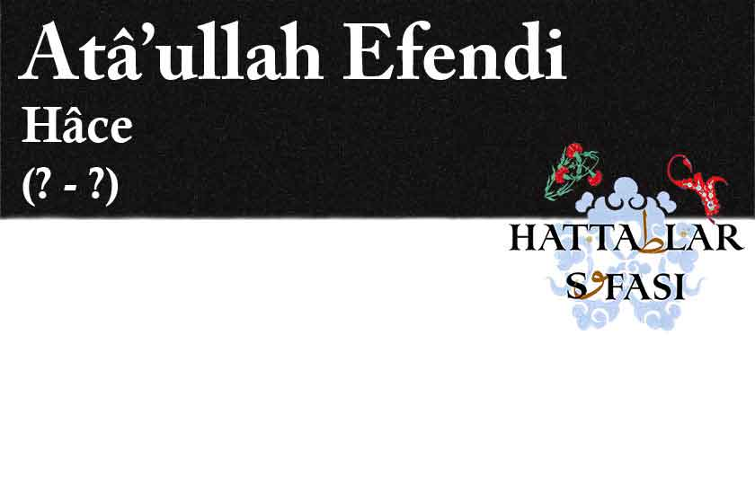 Hattat Hoca Ataullah Efendi, Hayatı ve Eeserleri