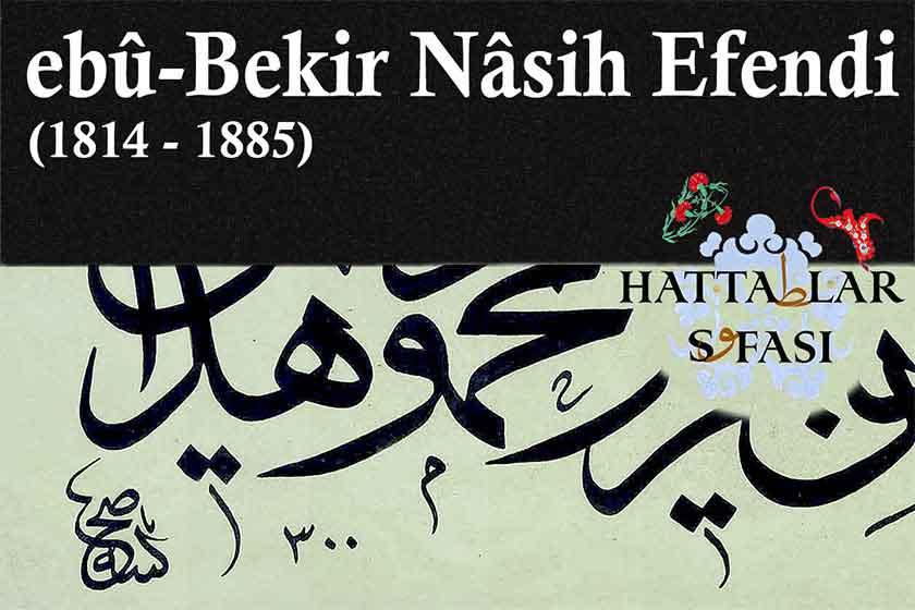 Hattat Ebubekir Nasih Efendi, Hayatı ve Eserleri