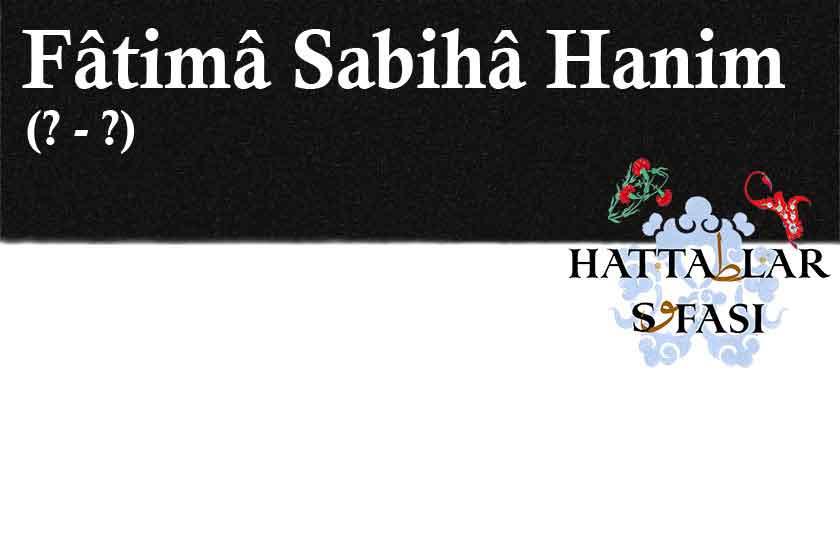 Hattat Fatma Sabiha Hanım, Hayatı ve Eserleri