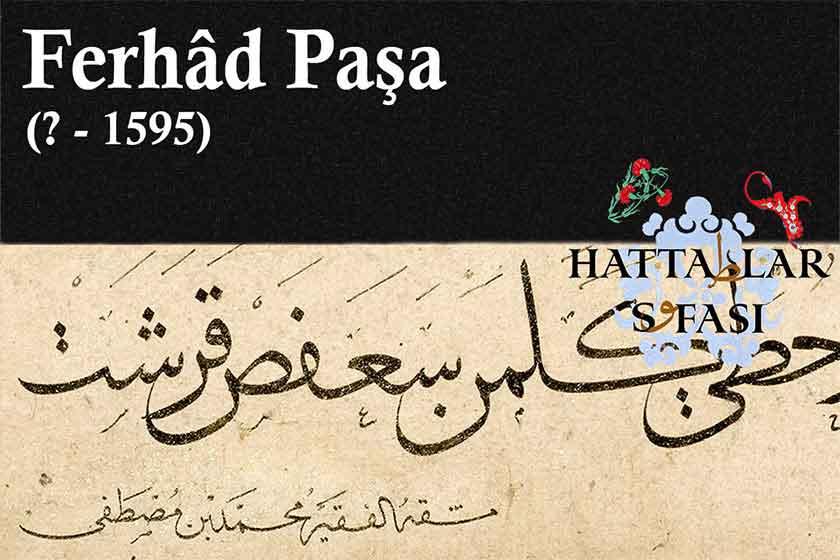 Hattat Ferhad Paşa, Hayatı ve Eserleri