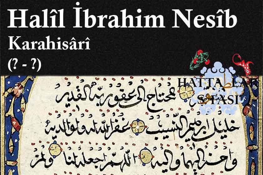 Hattat Halil İbrahim Nesib Efendi, Hayatı ve Eserleri