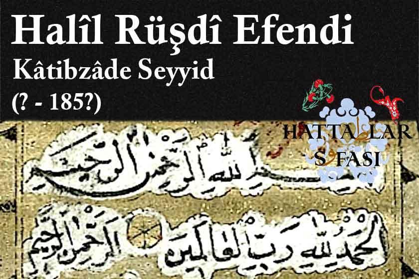 Hattat Hatibzade Halil Rüştü Efendi, Hayatı ve Eserleri