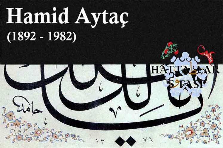 Hattat Hamid Aytaç, Hayatı ve Eserleri