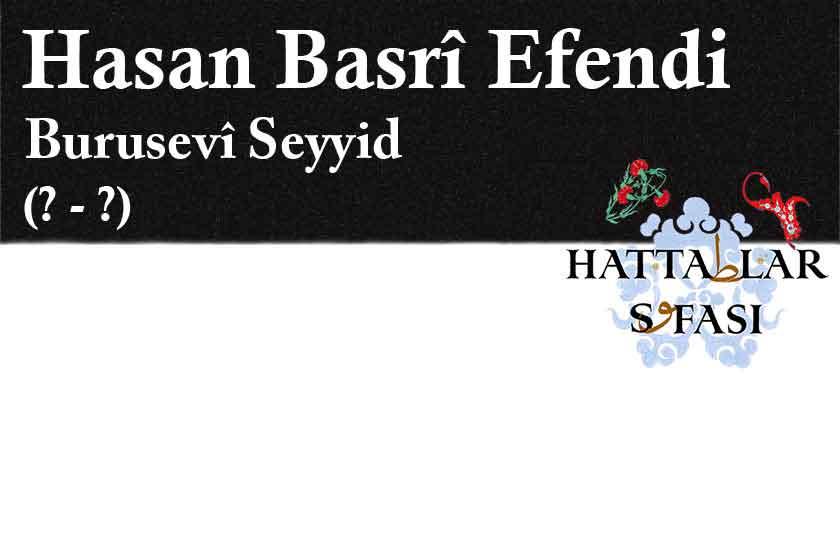 Hattat Bursalı Seyyid Hasan Basri Efendi, Hayatı ve Eserleri
