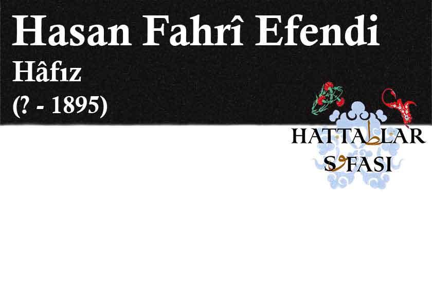 Hattat Hafız Hasan Fahri Efendi, Hayatı ve Eserleri