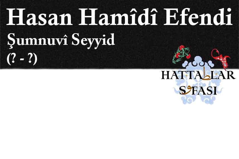 Hattat Şumnulu Seyyid Hasan Hamidi Efendi, Hayatı ve Eserleri