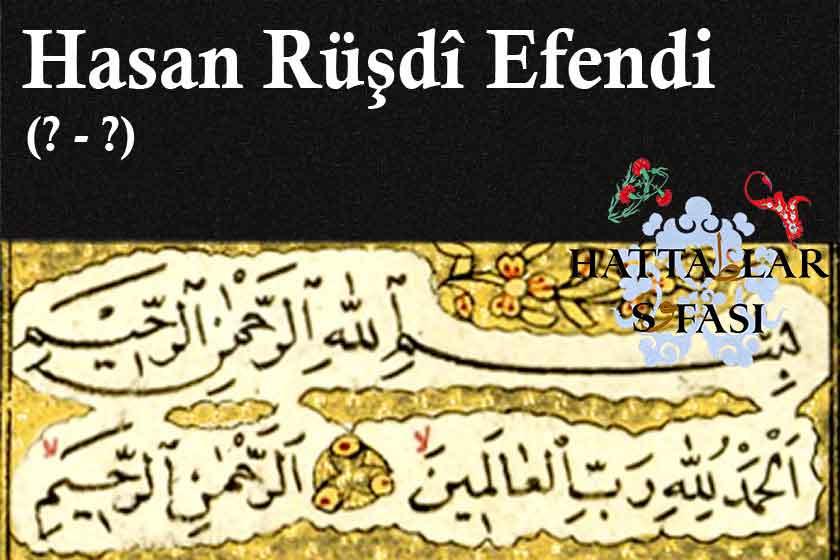 Hattat Hasan Rüştü Efendi, Hayatı ve Eserleri
