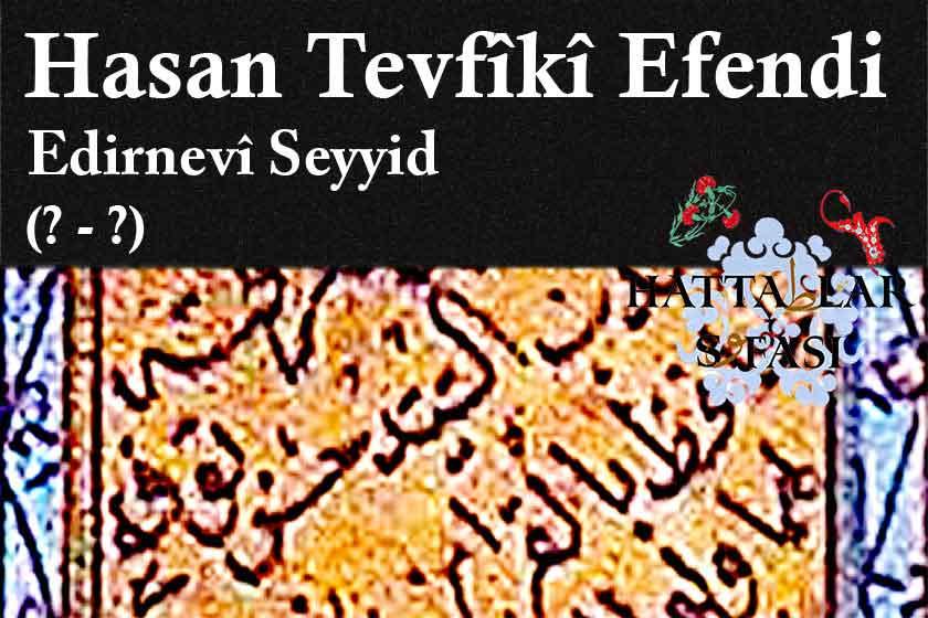 Hattat Edirneli Seyyid Hasan Tevfiki Efendi, hayatı ve Eserleri
