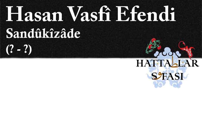 Hattat Sandukizade Hasan Vasfi Efendi, Hayatı ve Eserleri