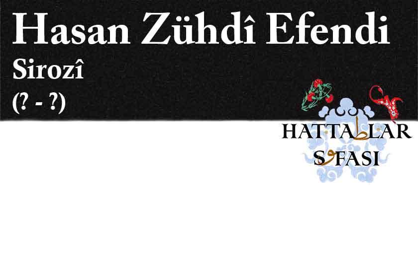 Hattat Sirozlu Debbağzade Hasan Zühtü Efendi, Hayatı ve Eserleri