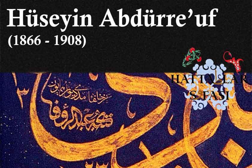 Hattat Hüseyin Abdürreuf Bey, Hayatı ve Eserleri