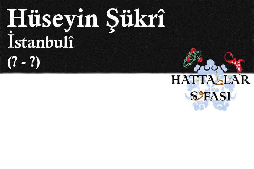 Hattat İstanbullu Hüseyin Şükrü Efendi, Hayatı ve Eserleri