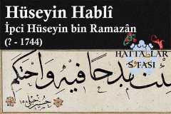 Hattat Hüseyin Habli-Hüseyin bin Ramazan, Hayatı ve Eserleri