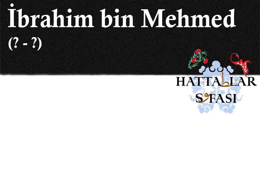 Hattat İbrahim bin Mehmed, Hayatı ve Eserleri