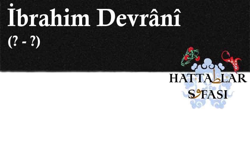 Hattat İbrahim Devrani, Hayatı ve Eserleri