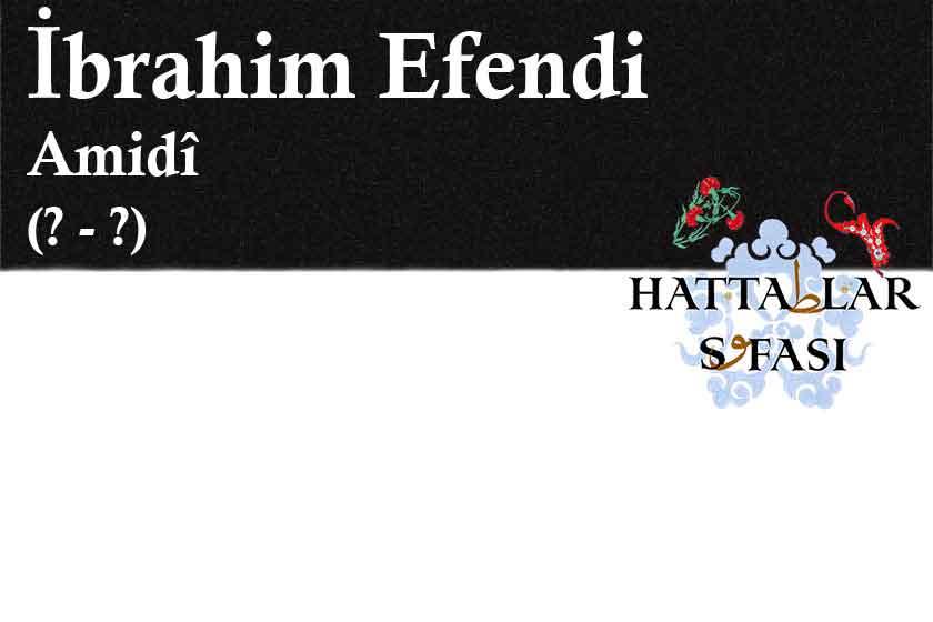 Hattat Amidli-Diyarbakırlı İbrahim Efendi, Hayatı ve Eserleri