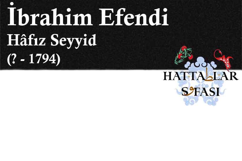 Hattat Hafız Seyyid İbrahim Efendi, Hayatı ve Eserleri