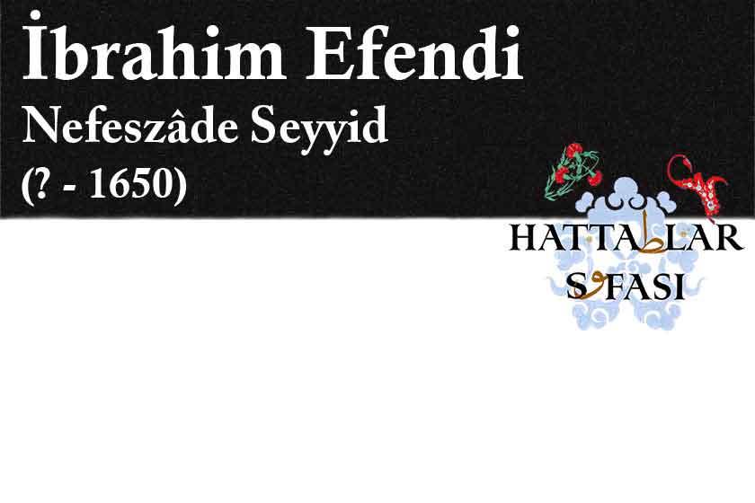 Hattat Nefeszade Seyyid İbrahim Efendi, Hayatı ve Eserleri